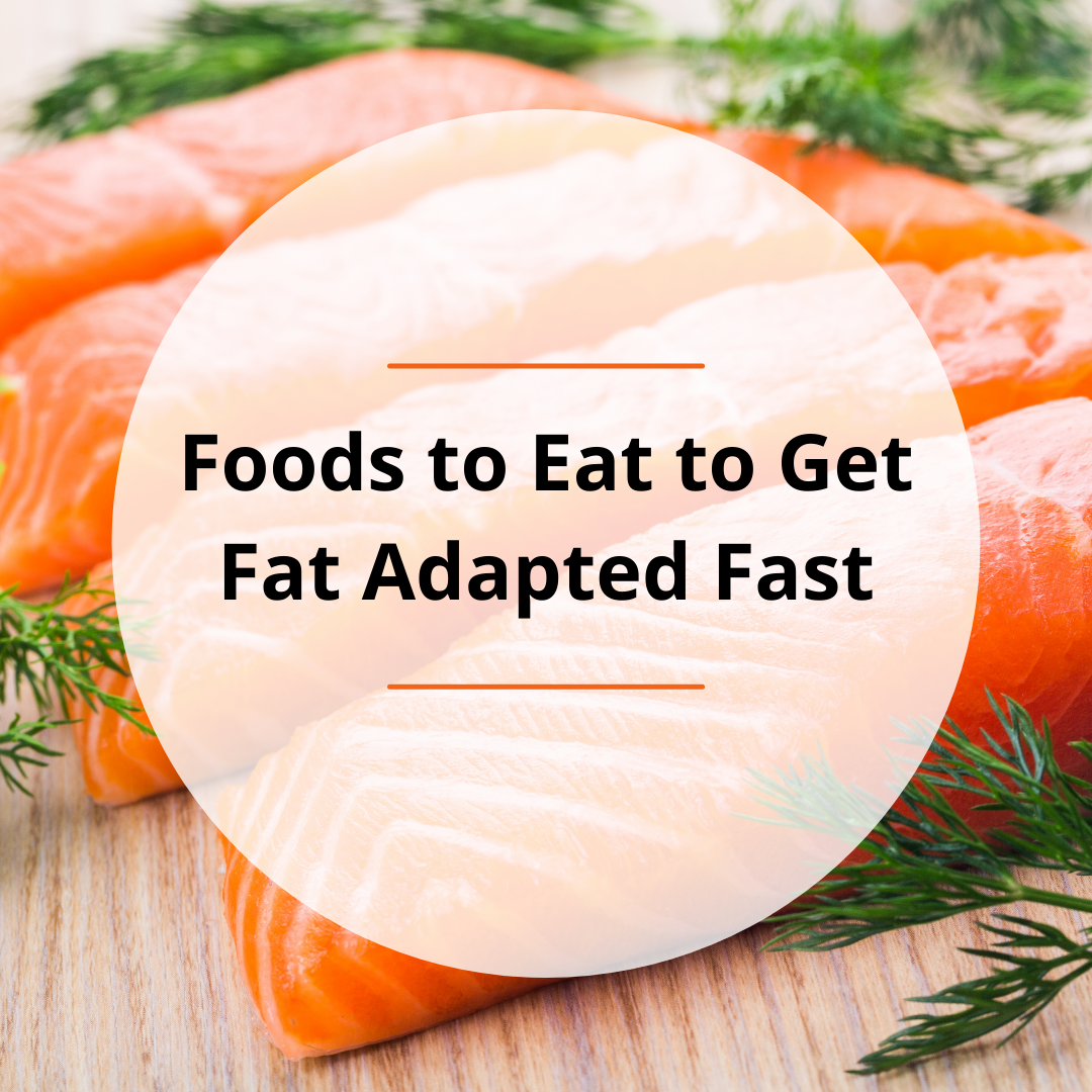 Foods to Eat to Get Fat Adapted Fast