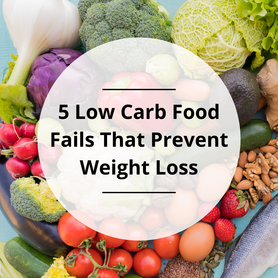 5 Low Carb Food Fails That Prevent Weight Loss