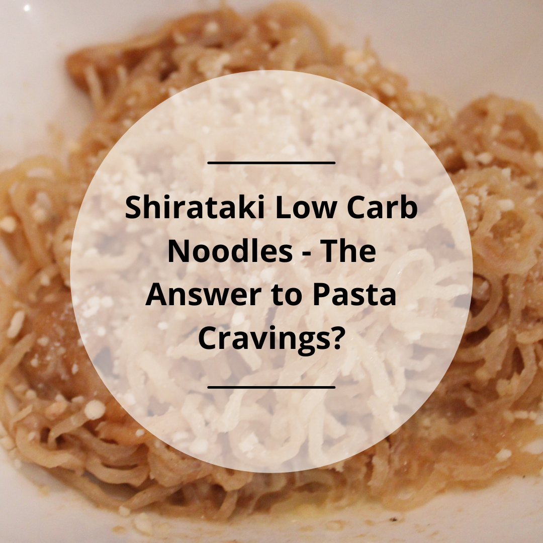 Shirataki Low Carb Noodles – The Answer to Pasta Cravings?