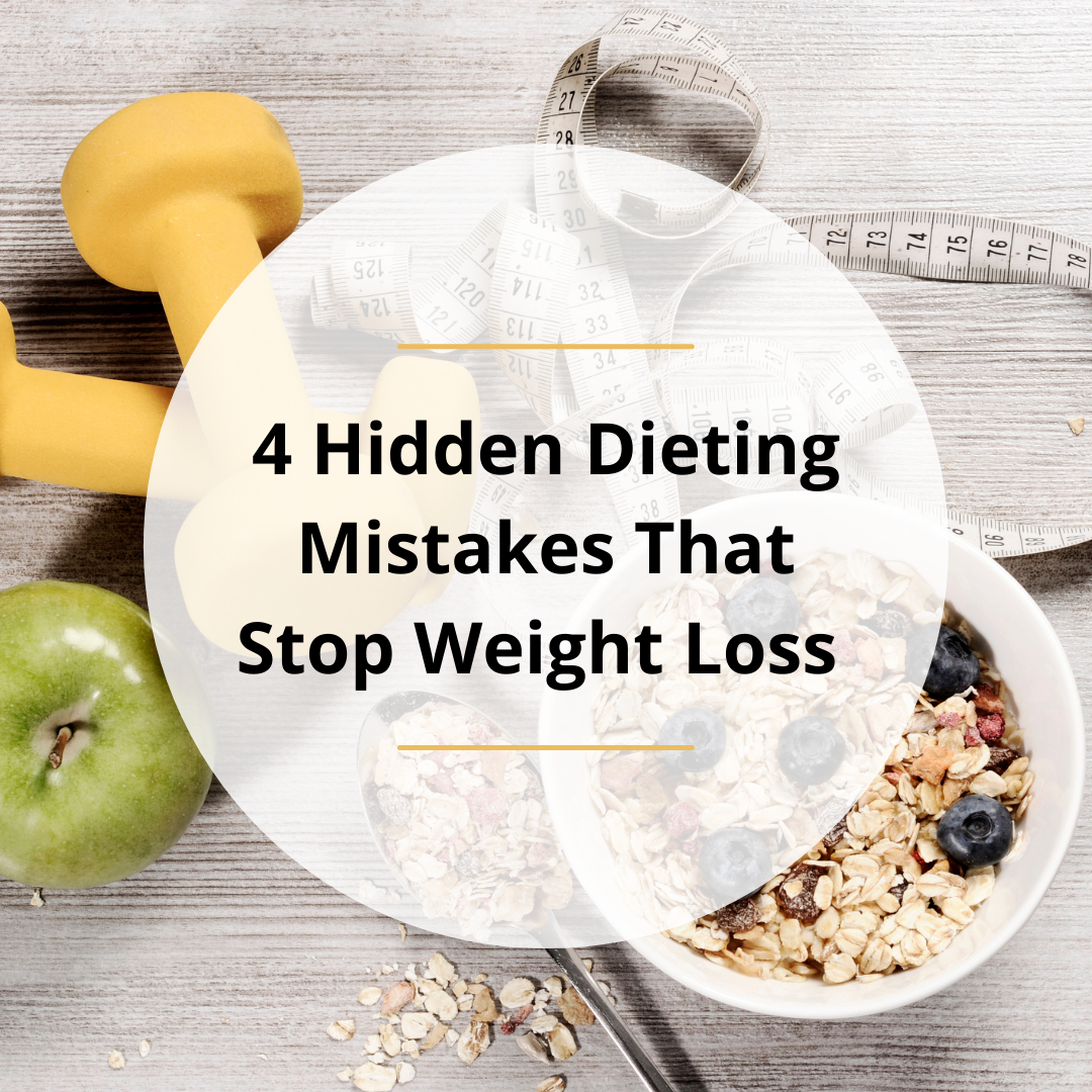 4 Hidden Dieting Mistakes That Stop Weight Loss