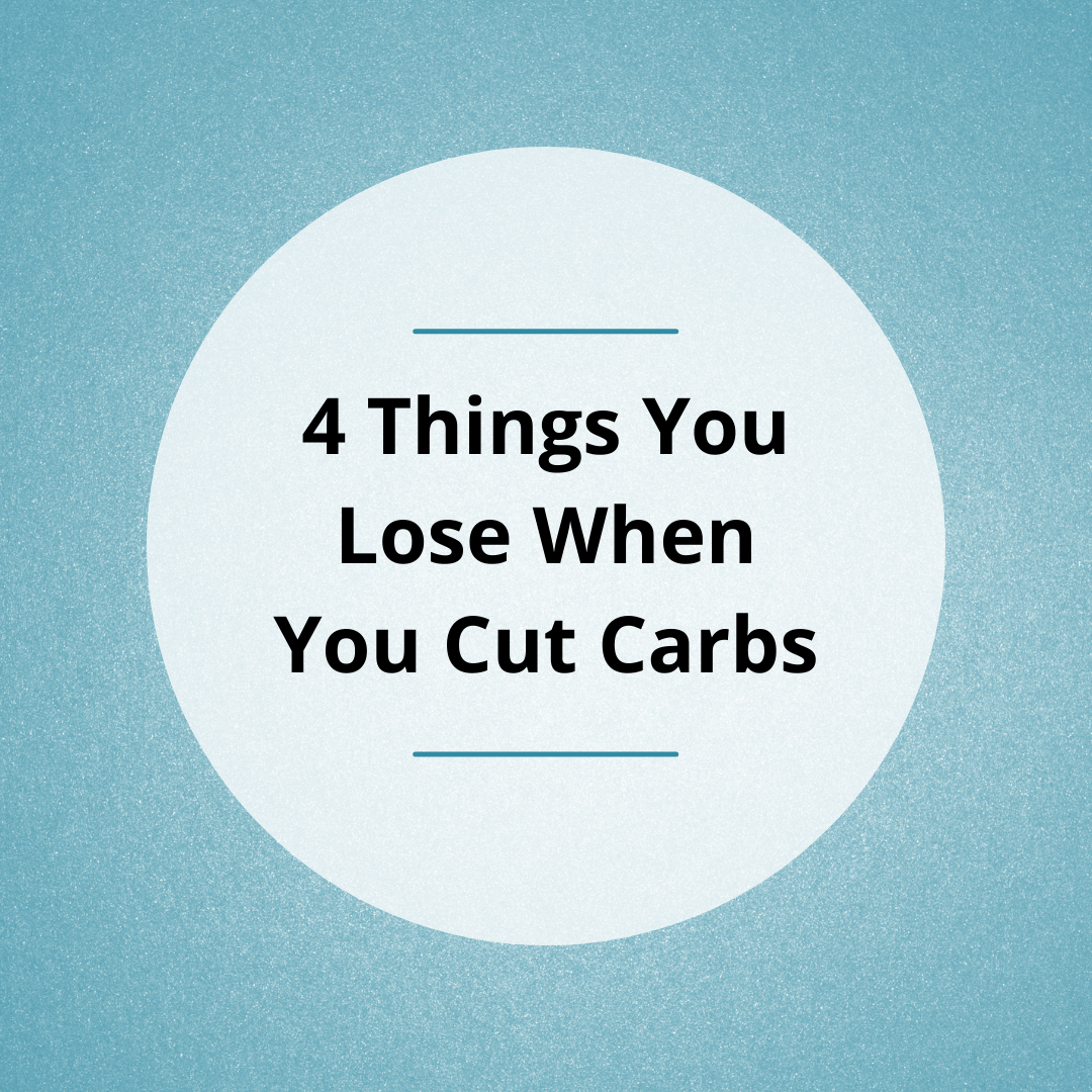 4 Things You Lose When You Cut Carbs