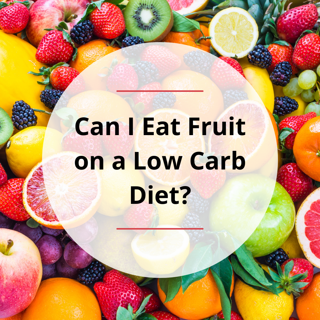 Can I Eat Fruit on a Low Carb Diet?