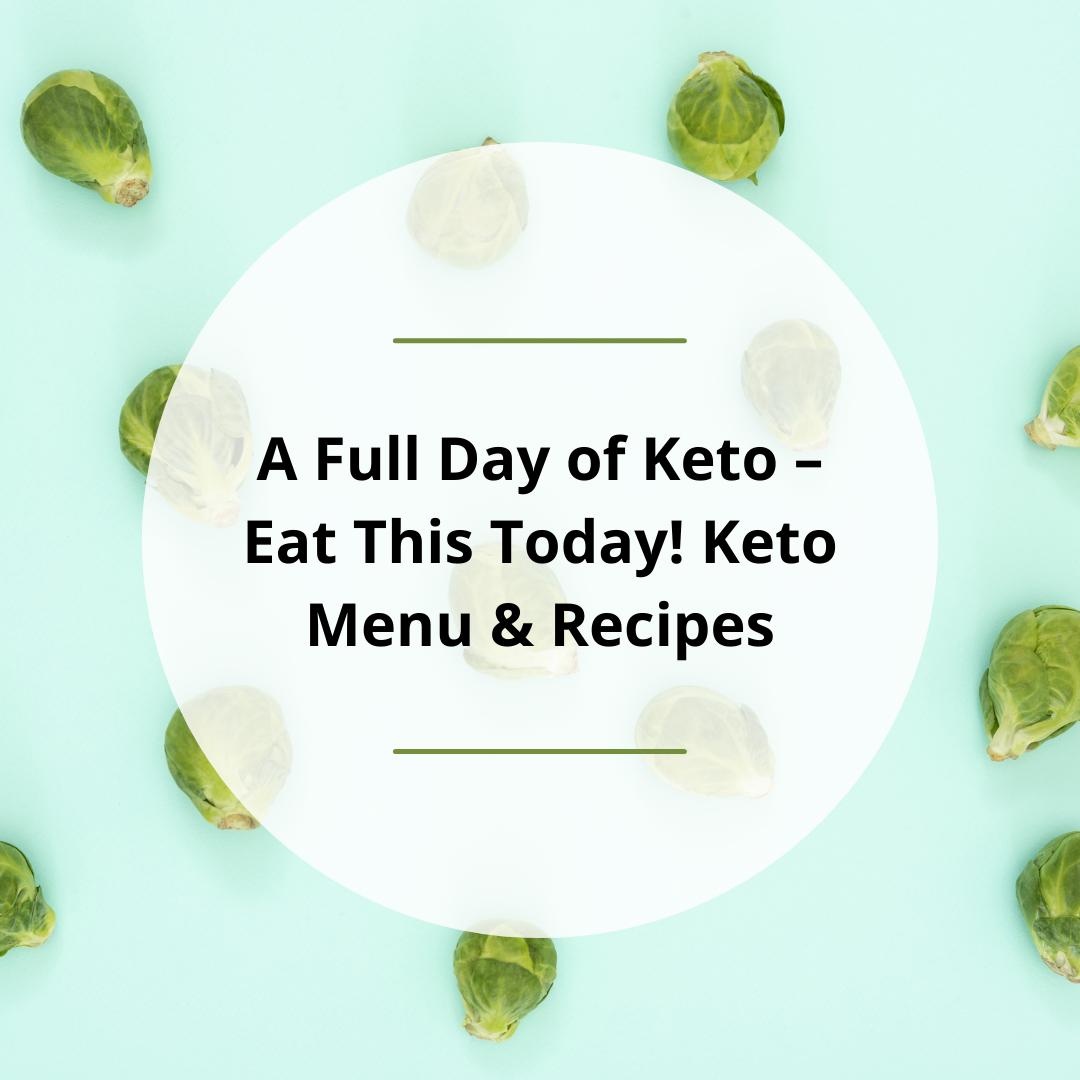 A Full Day of Keto – Eat This Today! Keto Menu & Recipes
