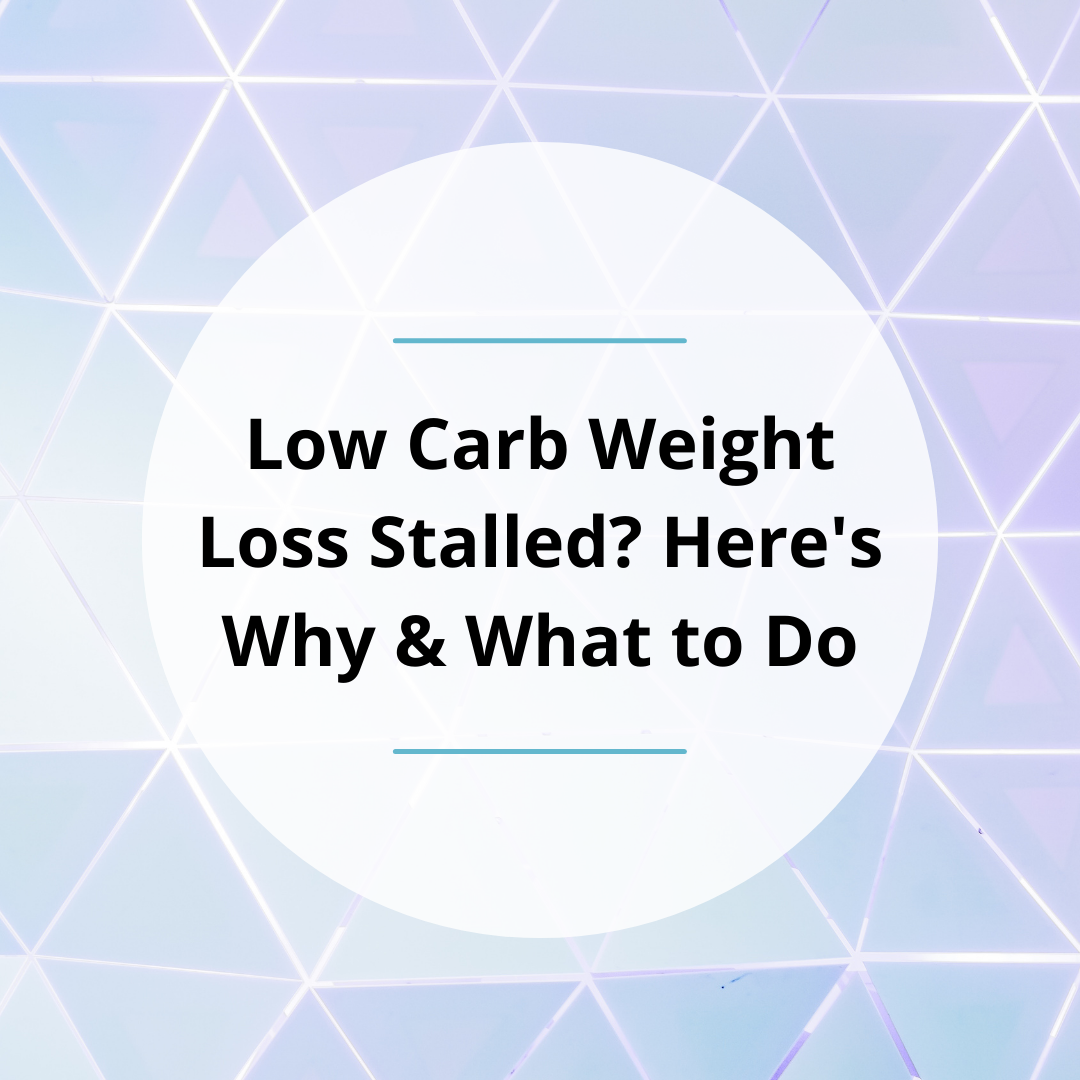 Low Carb Weight Loss Stalled? Here's Why & What to Do