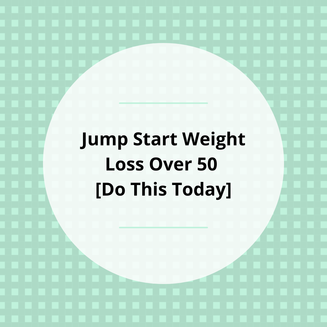 Jump Start Weight Loss Over 50 [Do This Today]