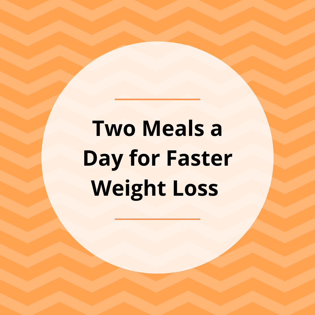 Two Meals a Day for Faster Weight Loss