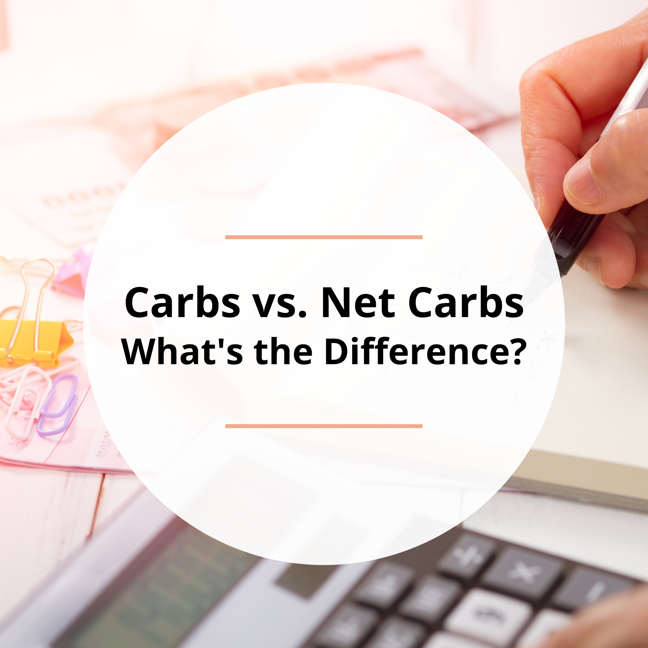 Carbs vs Net Carbs…What's the Difference?